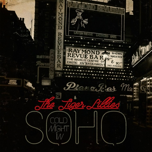 The Tiger Lillies – Cold Night In Soho (2017)