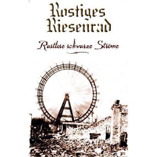 Rostiges Riesenrad - Rastlose Schwarze Ströme (2003)