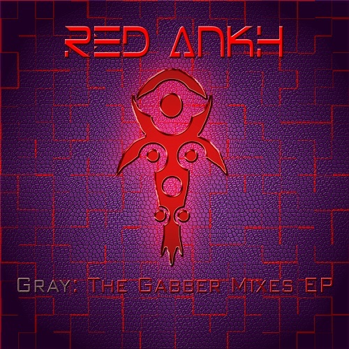 Red Ankh - Gray: The Gabber Mixes (EP) 2014