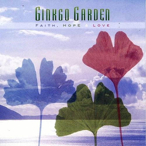Ginkgo Garden - Faith, Hope & Love (2005)