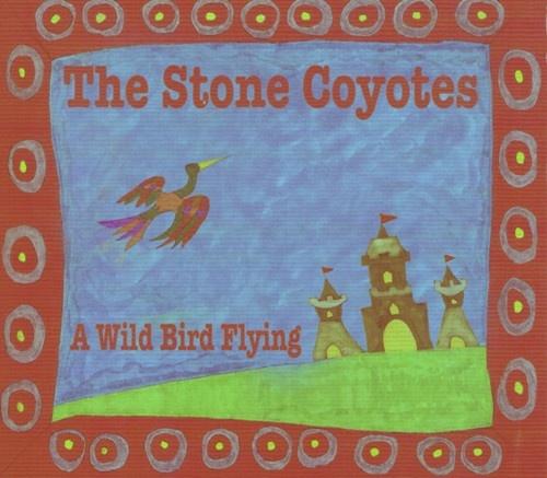 The Stone Coyotes -  Wild Bird Flying 2012