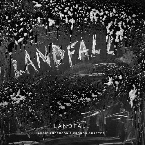 Laurie Anderson & Kronos Quartet - Landfall (2018)