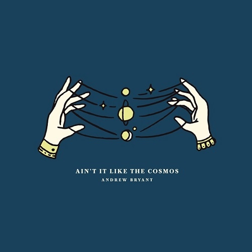 Andrew Bryant - Ain't It Like The Cosmos (2018)