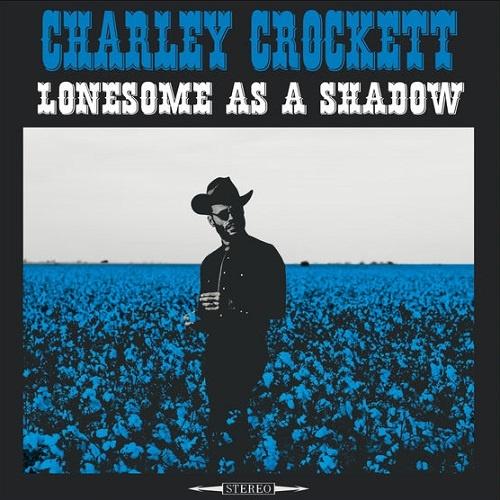 Charley Crockett - Lonesome As A Shadow (2018)