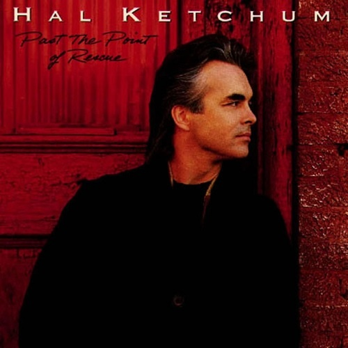 Hal Ketchum - Past The Point Of Rescue (1991)