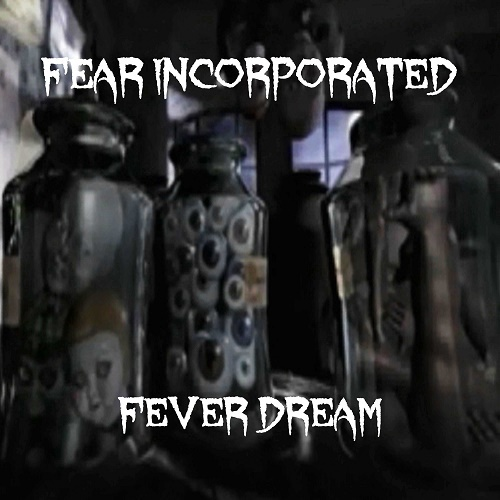 Fear Incorporated - Fever Dream (2018)