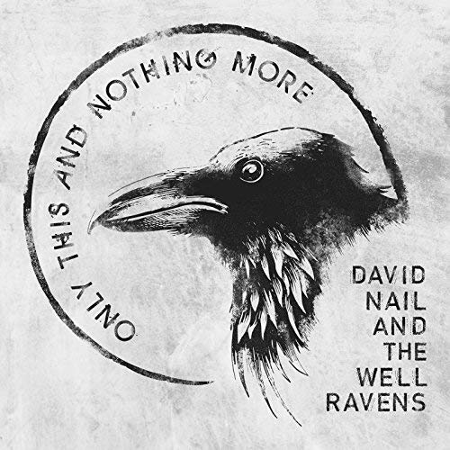 David Nail and The Well Ravens - Only This And Nothing More (2018)