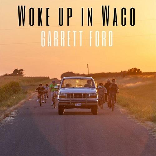 Garrett Ford - Woke up in Waco (2018)