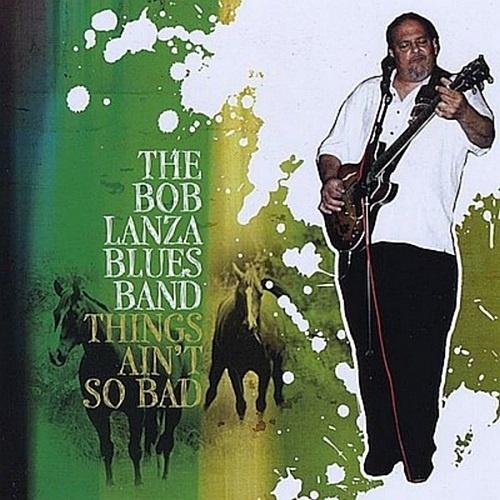 The Bob Lanza Blues Band - Things Ain't So Bad (2009)