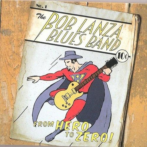 The Bob Lanza Blues Band - From Hero To Zero! (2015)