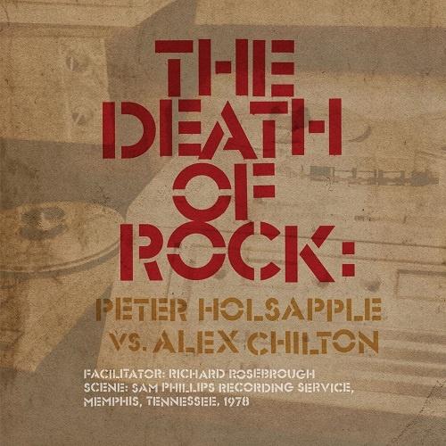 Peter Holsapple vs. Alex Chilton - The Death Of Rock (2018)