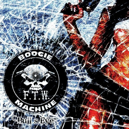 F.T.W Boogie Machine - Bull's Eye (2012) (LOSSLESS)
